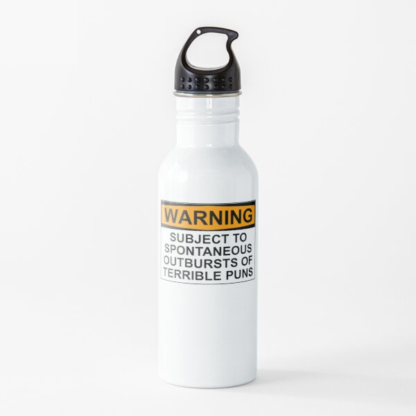 WARNING: SUBJECT TO SPONTANEOUS OUTBURSTS OF TERRIBLE PUNS Water Bottle