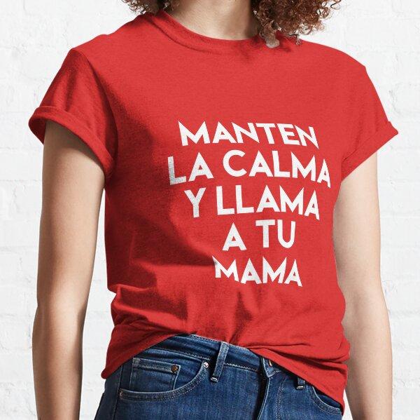 Gifts in Spanish - Manten la Calma y Llama a tu Mama - Regalos Classic T-Shirt