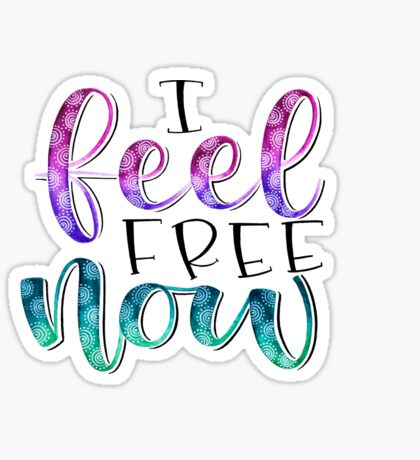 I feel free now - Positive Quote Sticker