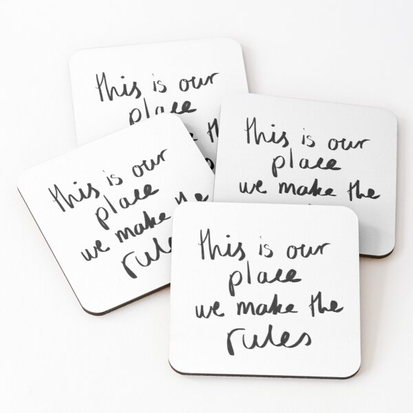 this is our place, we make the rules Coasters (Set of 4)