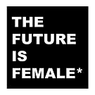 The Future Is Female* by yourownunique