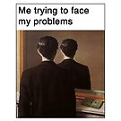 Trying to face my problems by memeshirtees
