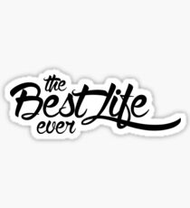 The Best Life Ever (Typography, Black) Sticker