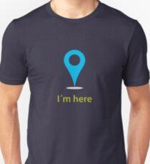 I´m here T-Shirt
