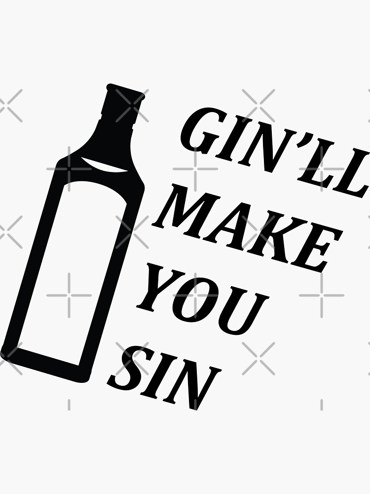 Gin'll Make You Sin by willpate