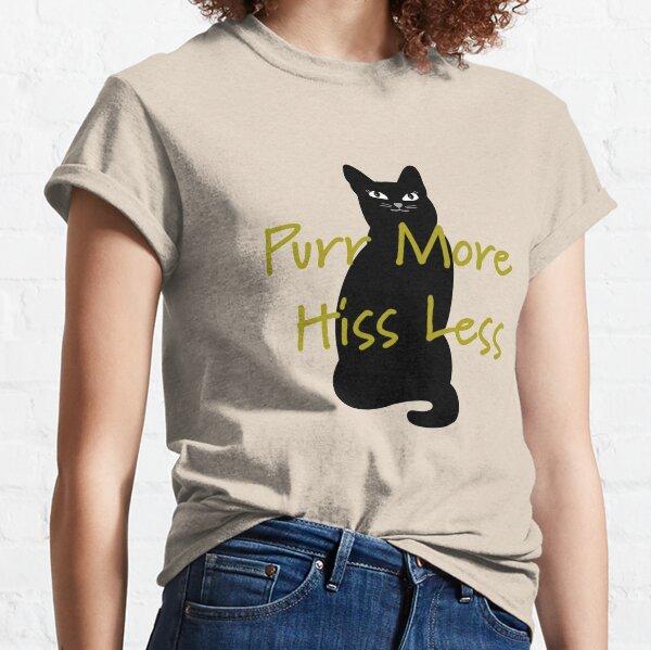 Purr More Hiss Less Classic T-Shirt