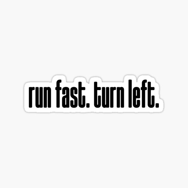 run fast. turn left. Sticker