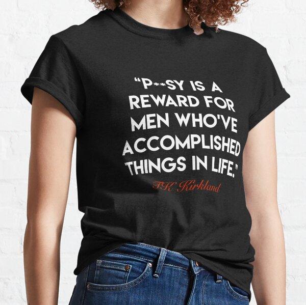TK Kirkland Quote Tee 1 - TK Kirkland Merch  Classic T-Shirt