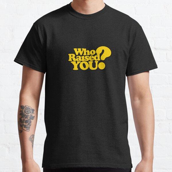 TK Kirkland Who Raised You? TK Kirkland Merch  Classic T-Shirt