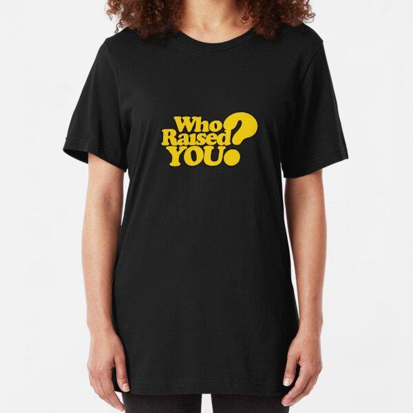 TK Kirkland Who Raised You? TK Kirkland Merch  Slim Fit T-Shirt