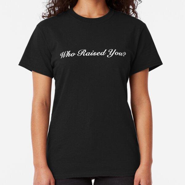 TK Kirkland Who Raised You? Script -  TK Kirkland Merch  Classic T-Shirt