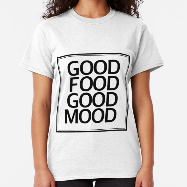 Good Food Good Mood Classic T-Shirt