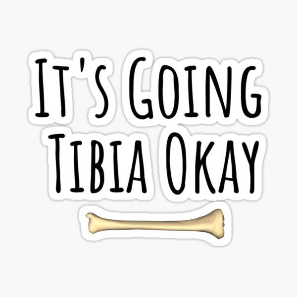 Está yendo Tibia Okay - Funny Anatomy Pun Gifts Pegatina