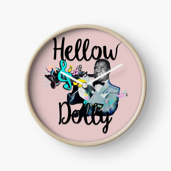 Hellow Dolly  Clock