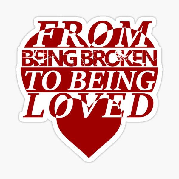 Being Broken to Being Loved Sticker