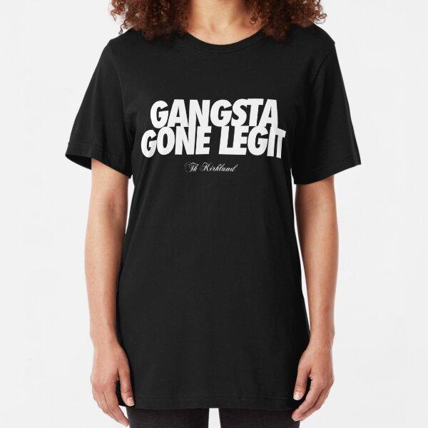 TK Kirkland - Gangsta Gone Legit - TK Kirkland Merch  Slim Fit T-Shirt