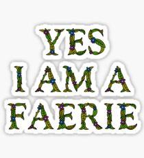 Mythology Gift - Yes I am a Faerie - Fairy Present Sticker