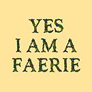 Mythology Gift - Yes I am a Faerie - Fairy Present by LJCM