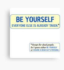 Be Yourself… (or assume a dead guy's persona) Canvas Print