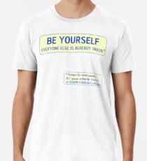 Be Yourself… (or assume a dead guy's persona) Premium T-Shirt