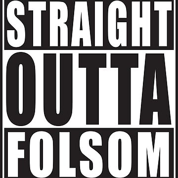 Straight Outta Folsom by straightoutta