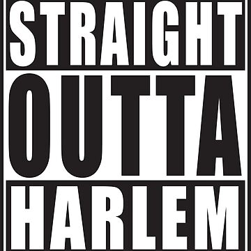 Straight Outta Harlem by straightoutta