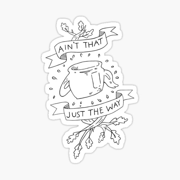 Ain't that just the way otgw greg quote Sticker