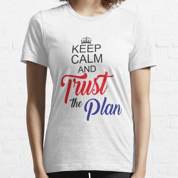Keep Calm and Trust the Plan Essential T-Shirt