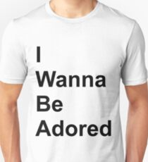 I Wanna Be Adored Unisex T-Shirt