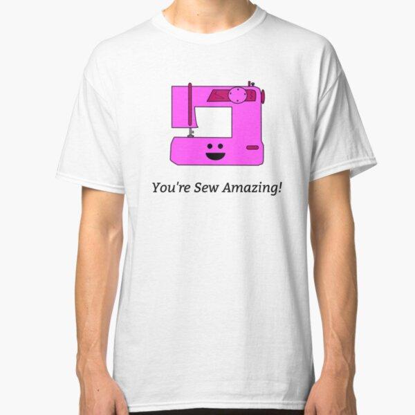 You're Sew Amazing! Classic T-Shirt