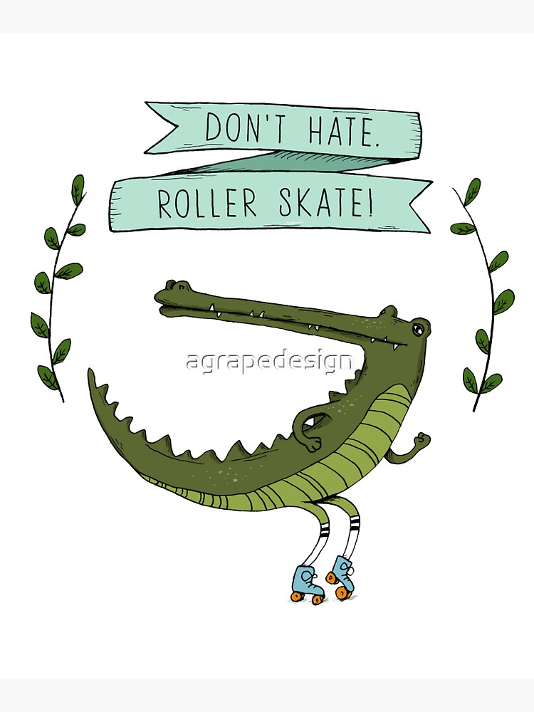 Don't hate, roller skate! by agrapedesign