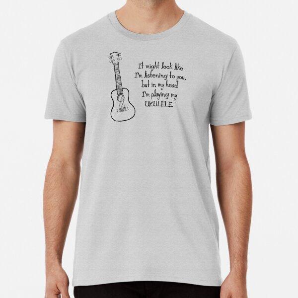 In my head I'm playing my ukulele. Premium T-Shirt