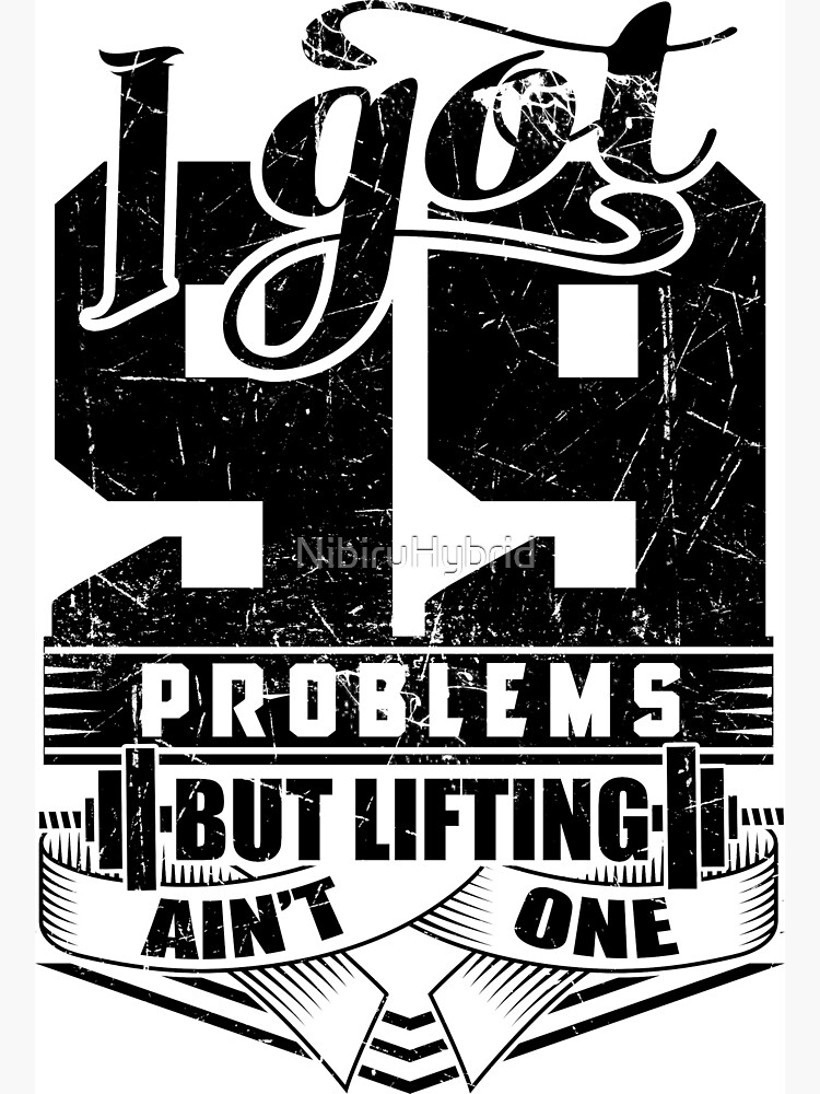 I Got 99 Problems But Lifting Ain't One Gym Fitness by NibiruHybrid