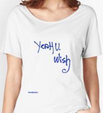 Yeah u wish  Women's Relaxed Fit T-Shirt