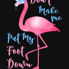 Funny Pink Flamingo Don't Make Me Put My Foot Down Clothing and Gifts by Robert Diebold