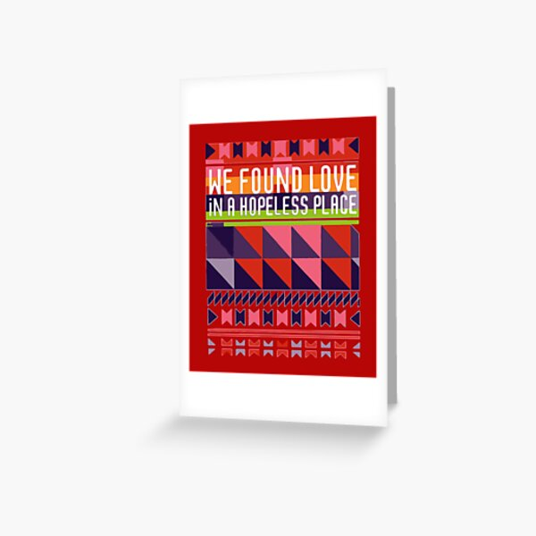 We Found Love in a Hopeless Place Greeting Card
