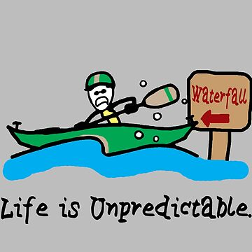 Life is Unpredictable by NdogoDesign