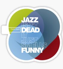 Jazz isn't dead, it just smells funny - Frank Zappa Sticker