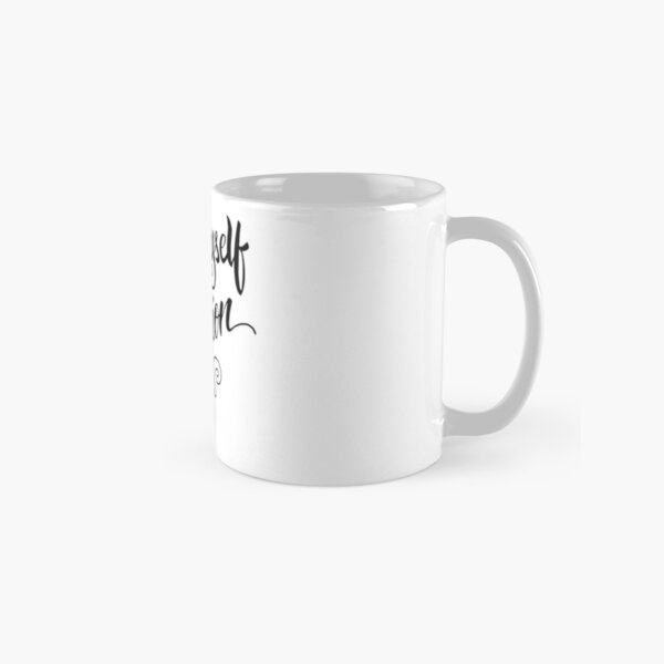 Pour myself a cup of ambition Classic Mug