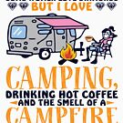 I Love Camping Drinking Hot Coffee And Smell Of A Campfire von liuxy071195