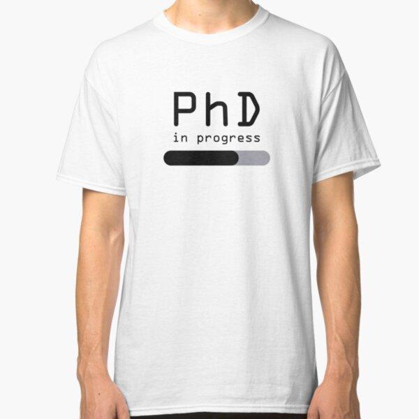 Student PhD in progress student progress bar Classic T-Shirt
