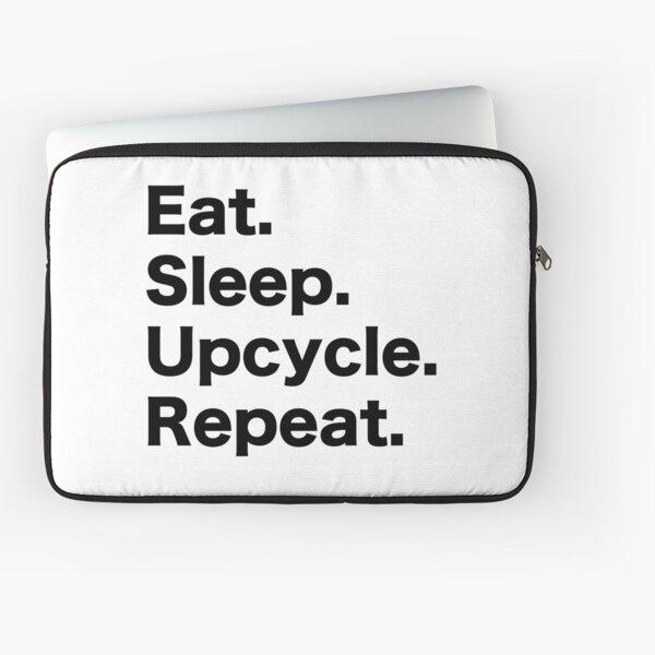 Eat Sleep Upcycle Repeat Laptop Sleeve