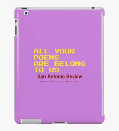 All Your Poems Are Belong to Us - San Antonio Review iPad Case/Skin