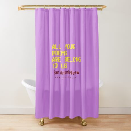 All Your Poems Are Belong to Us - San Antonio Review Shower Curtain