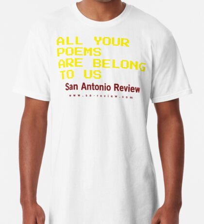 All Your Poems Are Belong to Us - San Antonio Review Long T-Shirt