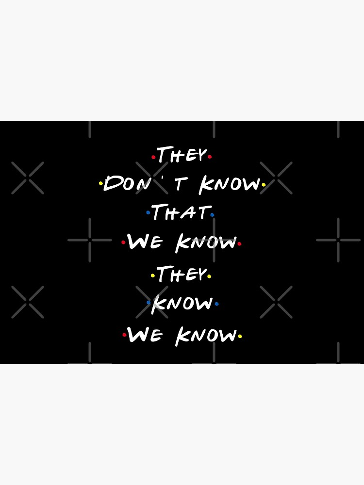 They dont know that we know they know we know by belugastore