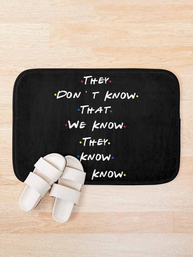 Alternate view of They dont know that we know they know we know Bath Mat