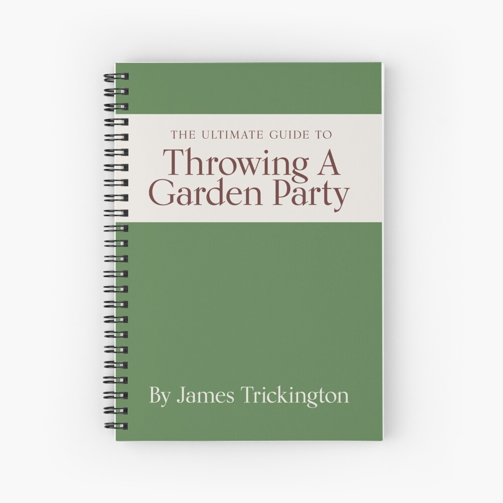 The Ultimate Guide to Throwing A Garden Party by James Trickington Spiral Notebook