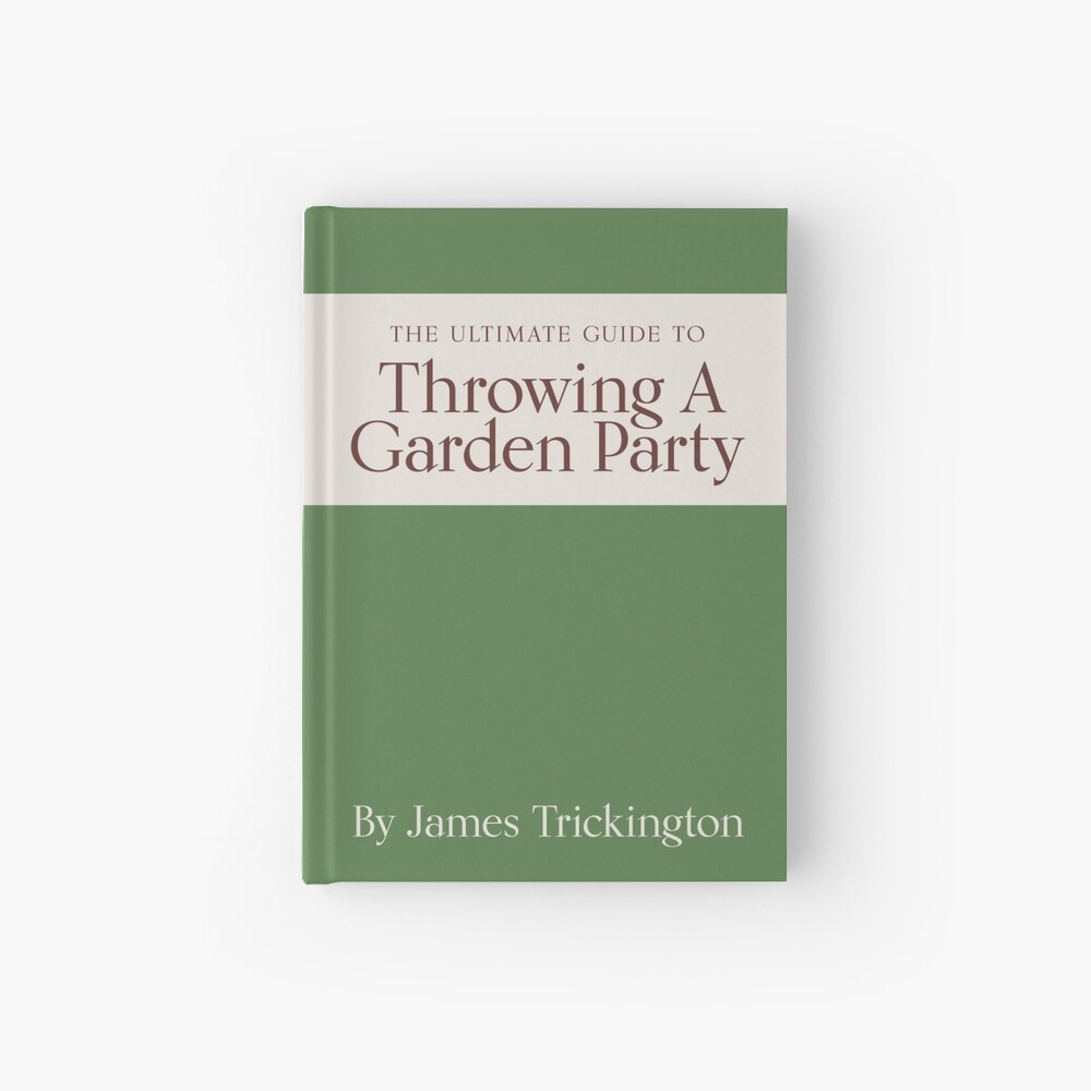 The Ultimate Guide to Throwing A Garden Party by James Trickington Hardcover Journal