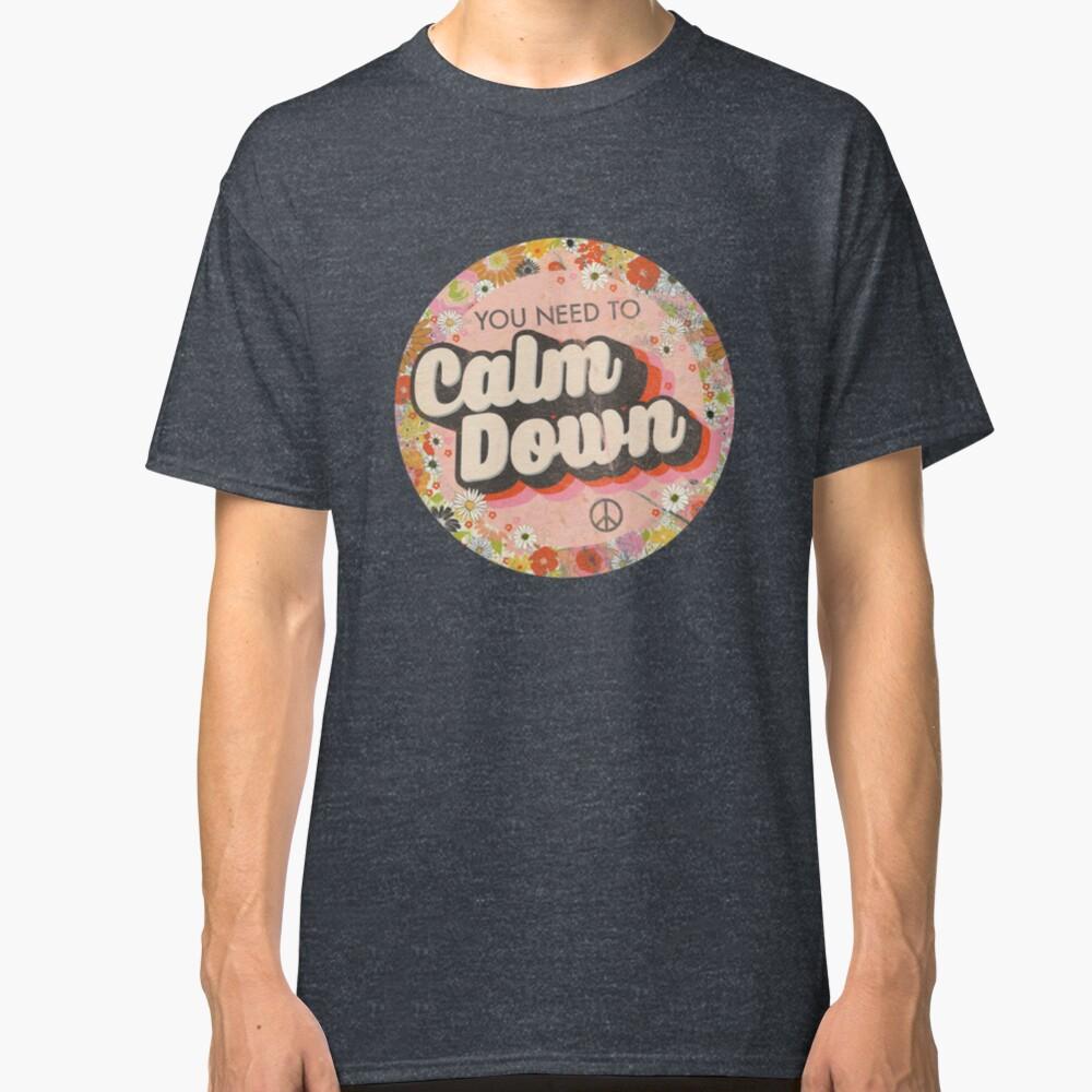 Du musst dich beruhigen Classic T-Shirt